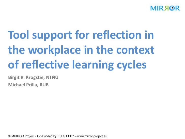 Tool support for reflection inthe workplace in the contextof reflective learning cyclesBirgit R. Krogstie, NTNUMichael Pri...