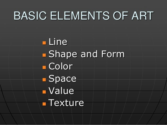 BASIC ELEMENTS OF ART Line  Shape and Form  Color  Space  Value  Texture 