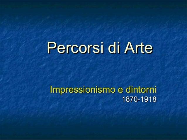 Percorsi di ArtePercorsi di Arte Impressionismo e dintorniImpressionismo e dintorni 1870-19181870-1918