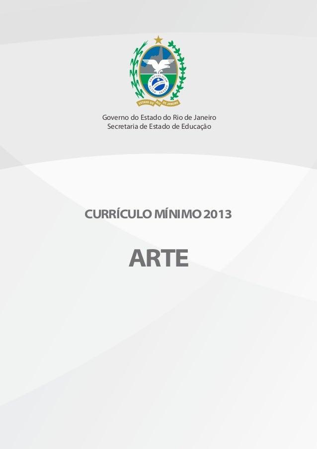 CURRÍCULO MÍNIMO 2013 ARTE Governo do Estado do Rio de Janeiro Secretaria de Estado de Educação