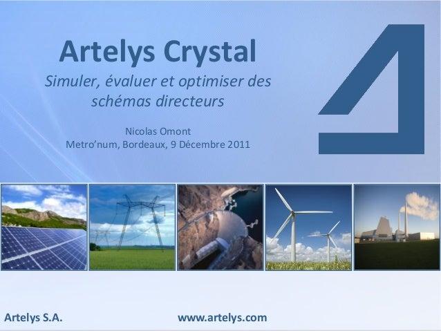Artelys S.A. www.artelys.com Artelys Crystal Simuler, évaluer et optimiser des schémas directeurs Nicolas Omont Metro'num,...