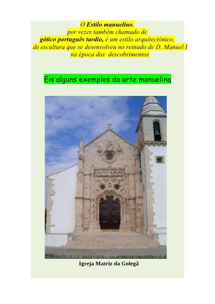 O Estilo manuelino,              por vezes também chamado de   gótico português tardio, é um estilo arquitectónico, de esc...