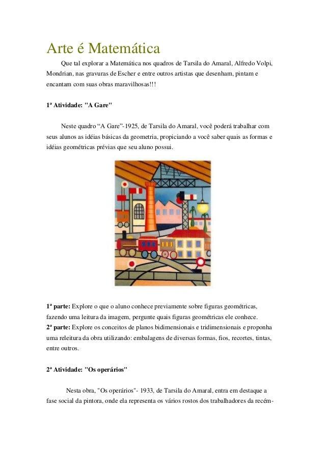Arte é MatemáticaQue tal explorar a Matemática nos quadros de Tarsila do Amaral, Alfredo Volpi,Mondrian, nas gravuras de E...