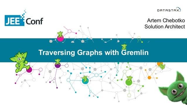 Artem Chebotko  Solution Architect Traversing Graphs with Gremlin