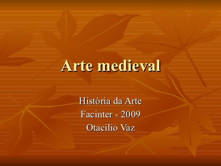 Arte medieval História da Arte Facinter - 2009 Otacilio Vaz