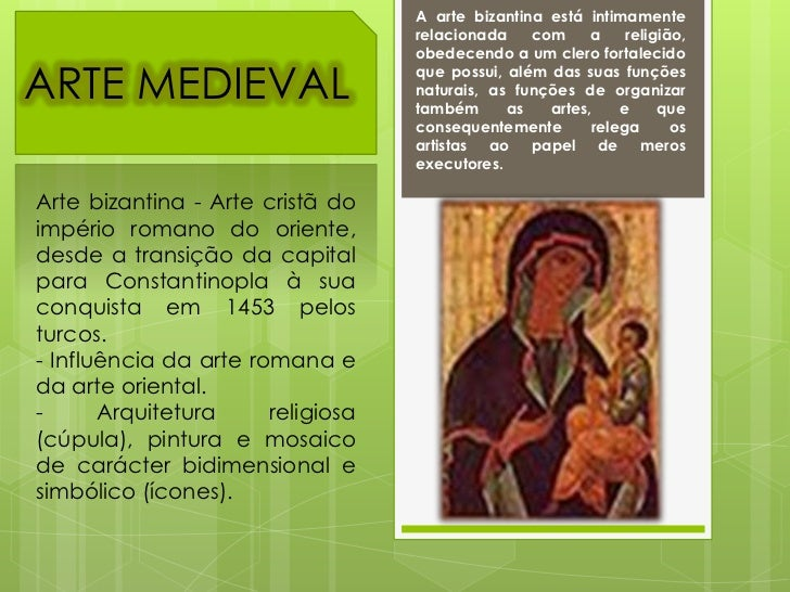 A arte bizantina está intimamente relacionada com a religião, obedecendo a um clero fortalecido que possui, além das suas ...