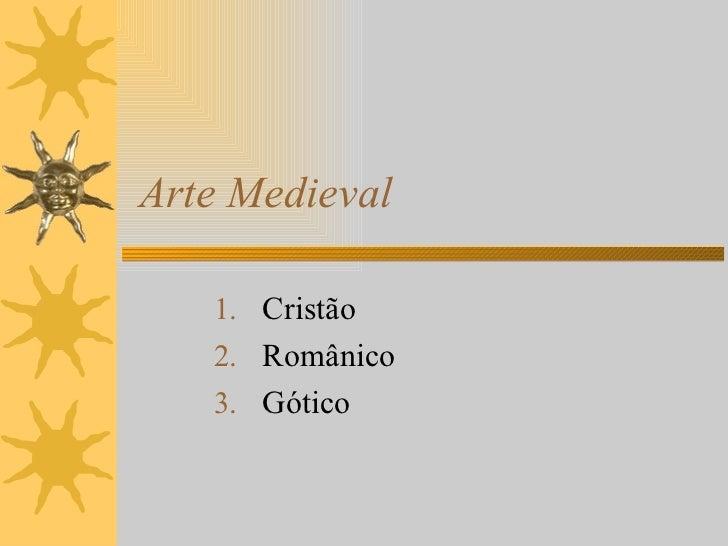 Arte Medieval   1. Cristão   2. Românico   3. Gótico