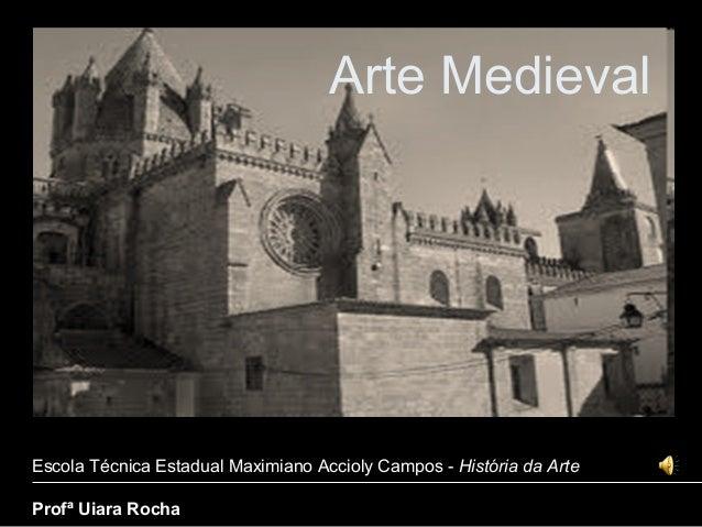 Arte MedievalEscola Técnica Estadual Maximiano Accioly Campos - História da ArteProfª Uiara Rocha