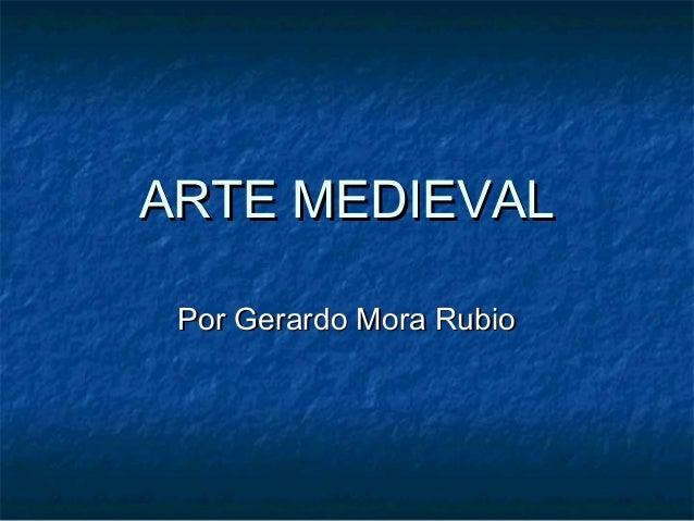 ARTE MEDIEVAL Por Gerardo Mora Rubio