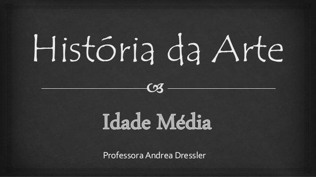 História da Arte Professora Andrea Dressler