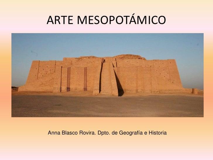 ARTE MESOPOTÁMICO     Anna Blasco Rovira. Dpto. de Geografía e Historia