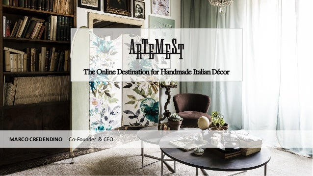 The Online Destination for Handmade Italian Décor MARCO	CREDENDINO					Co-Founder	&	CEO
