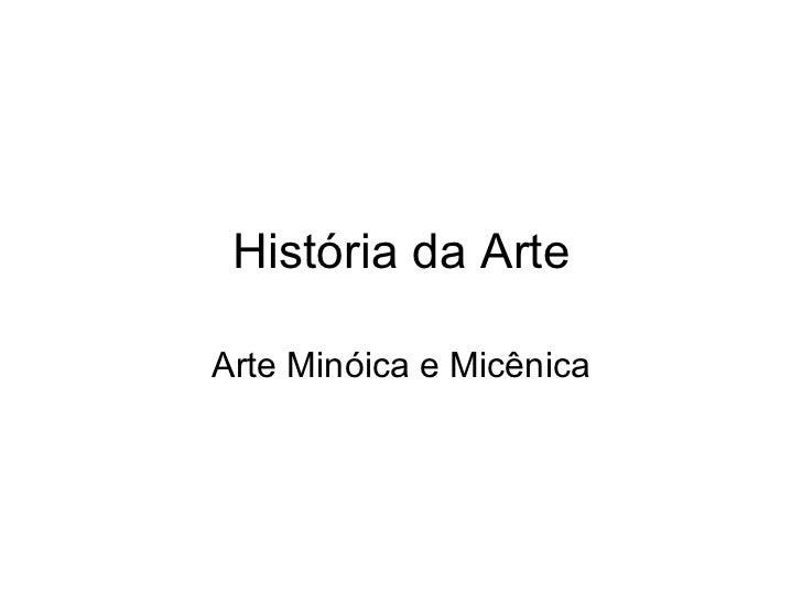 Hist ória da Arte Arte Min óica e Micênica