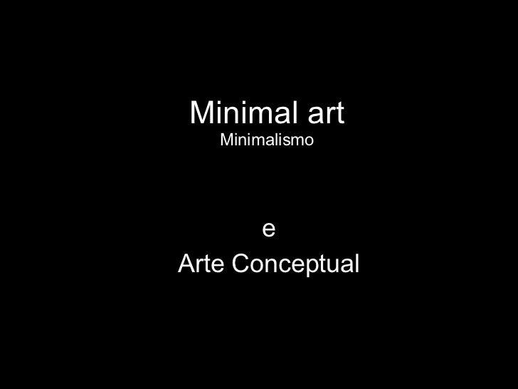 Minimal art Minimalismo e Arte Conceptual