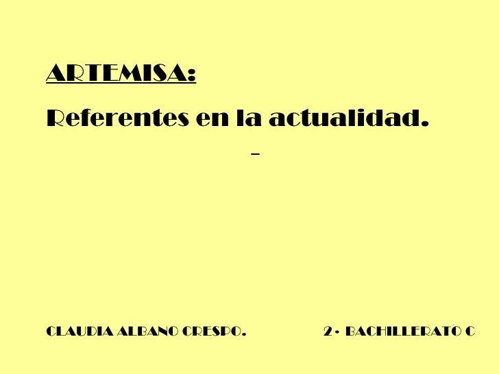 ARTEMISA: Referentes en la actualidad. CLAUDIA ALBANO CRESPO.  2· BACHILLERATO C