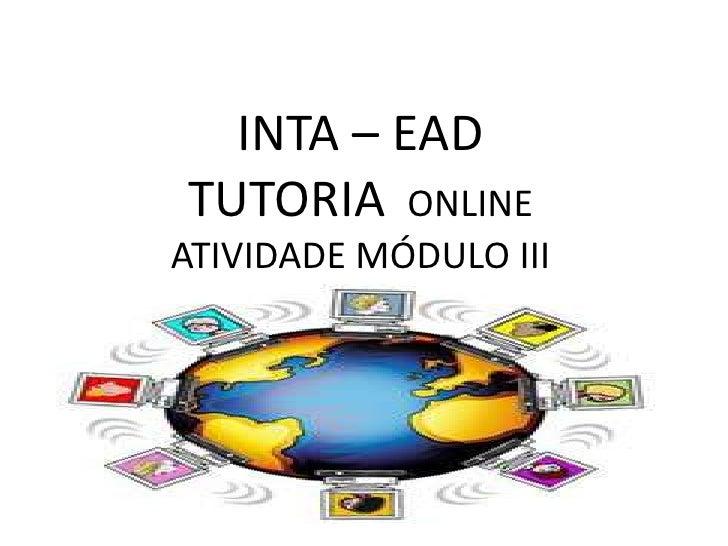 INTA – EADTUTORIA  ONLINEATIVIDADE MÓDULO III<br />
