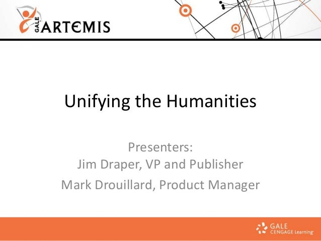 Unifying the Humanities Presenters: Jim Draper, VP and Publisher Mark Drouillard, Product Manager