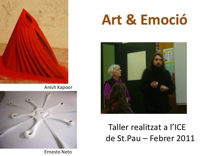Art & Emoció<br />AnishKapoor<br />     Taller realitzat a l'ICE de St.Pau – Febrer 2011<br />Ernesto Neto<br />