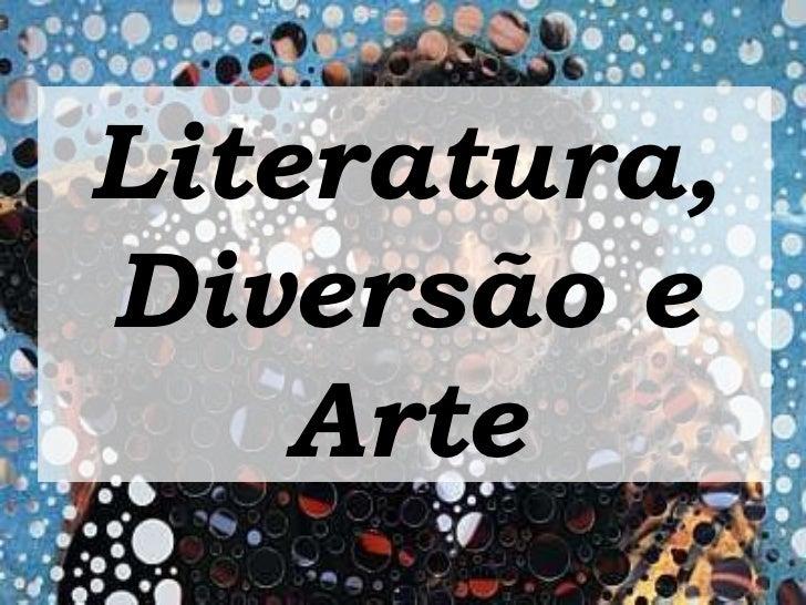 Literatura, Diversão e Arte