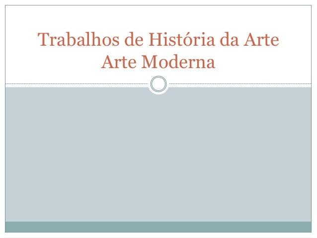 Trabalhos de História da Arte  Arte Moderna