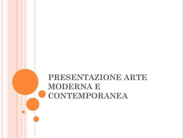 PRESENTAZIONE ARTE MODERNA E CONTEMPORANEA