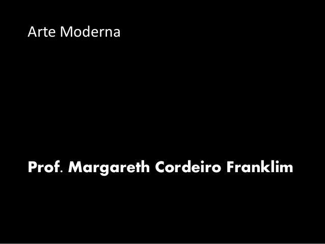 Arte Moderna Prof. Margareth Cordeiro Franklim