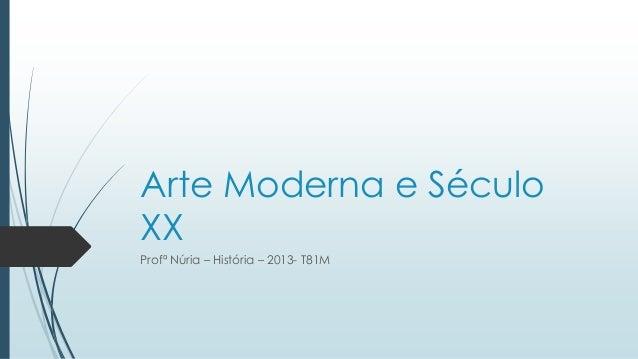 Arte Moderna e SéculoXXProfª Núria – História – 2013- T81M