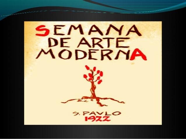 Semana de Arte Moderna de 1922 A Semana de Arte Moderna de 22, realizada entre 11 e 18 de fevereiro de 1922 no Teatro Muni...