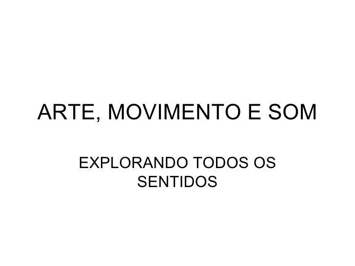 ARTE, MOVIMENTO E SOM EXPLORANDO TODOS OS SENTIDOS