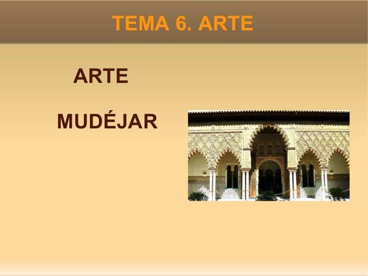 TEMA 6. ARTE <ul><li>ARTE MUDÉJAR </li></ul>