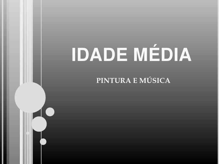 IDADE MÉDIA  PINTURA E MÚSICA