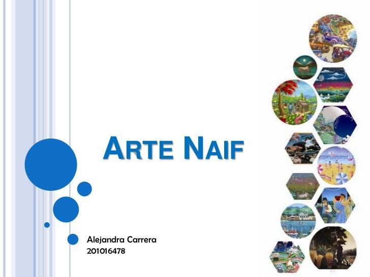 Arte Naif<br />Alejandra Carrera<br />201016478<br />