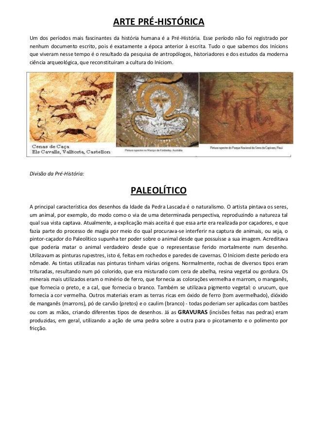 ARTE PRÉ-HISTÓRICAUm dos períodos mais fascinantes da história humana é a Pré-História. Esse período não foi registrado po...
