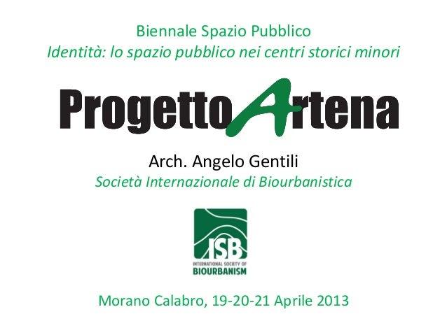 Biennale Spazio Pubblico Identità: lo spazio pubblico nei centri storici minori Arch. Angelo Gentili Società Internazional...
