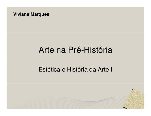 Viviane Marques          Arte na Pré-História          Estética e História da Arte I