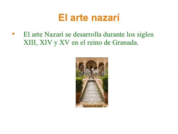El arte nazarí <ul><li>El arte Nazarí se desarrolla durante los siglos XIII, XIV y XV en el reino de Granada .  </li></ul>