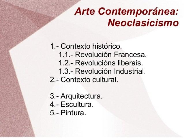 Arte Contemporánea: Neoclasicismo 1.- Contexto histórico. 1.1.- Revolución Francesa. 1.2.- Revolucións liberais. 1.3.- Rev...