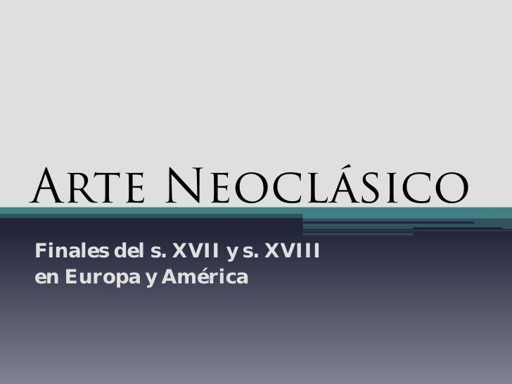 Arte Neoclásico Finales del s. XVII y s. XVIII en Europa y América