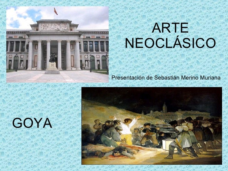 ARTE NEOCLÁSICO GOYA Presentación de Sebastián Merino Muriana