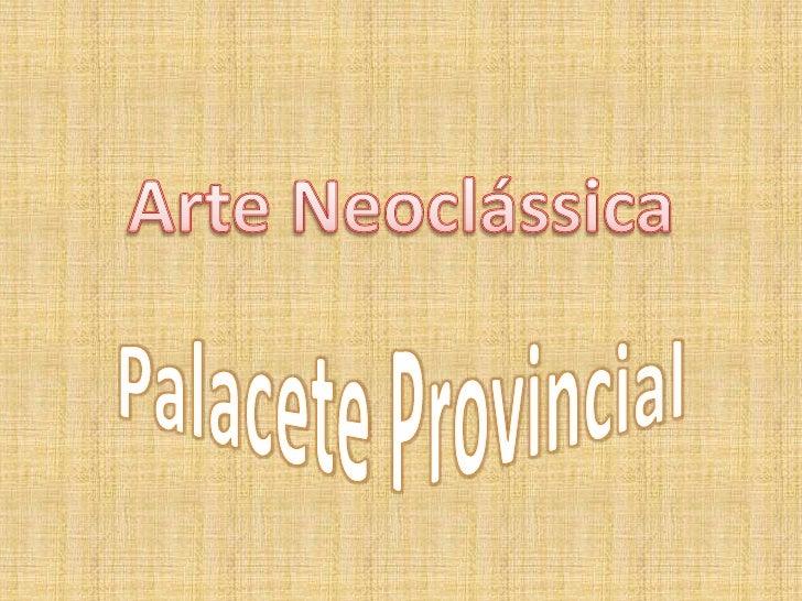 ArteNeoclássica<br />PalaceteProvincial<br />