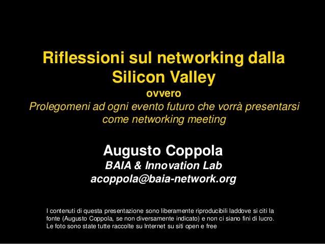 Augusto Coppola BAIA & Innovation Lab acoppola@baia-network.org Riflessioni sul networking dalla Silicon Valley ovvero Pro...