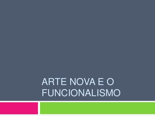 ARTE NOVA E O  FUNCIONALISMO