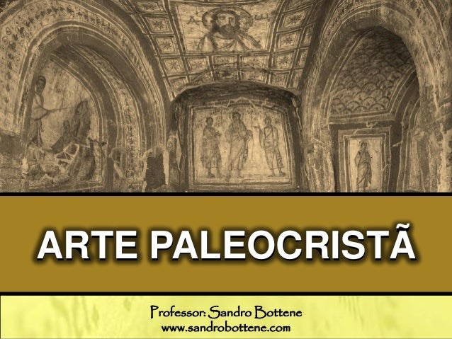 ARTE PALEOCRISTÃ Professor: Sandro Bottene www.sandrobottene.com