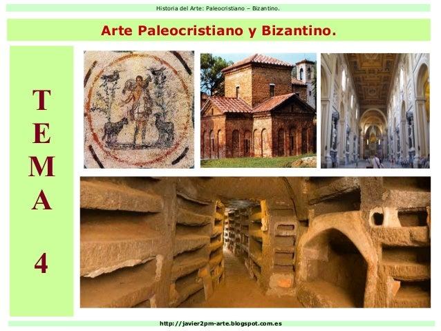 Historia del Arte: Paleocristiano – Bizantino. http://javier2pm-arte.blogspot.com.es Arte Paleocristiano y Bizantino. T E ...