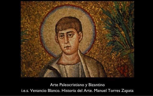 Arte Paleocristiano y Bizantino  i.e.s. Venancio Blanco. Historia del Arte. Manuel Torres Zapata