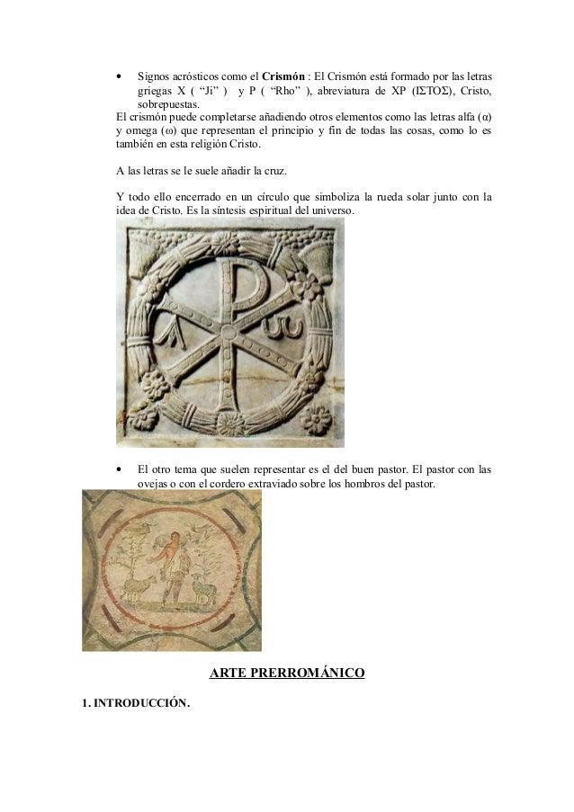 """•    Signos acrósticos como el Crismón : El Crismón está formado por las letras          griegas Χ ( """"Ji"""" ) y Ρ ( """"Rho"""" ),..."""