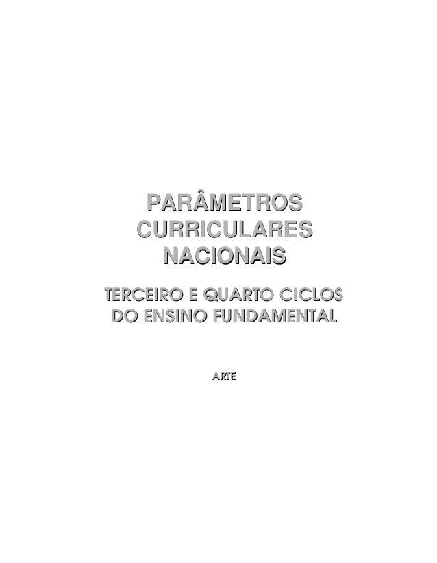 PARÂMETROS   CURRICULARES     NACIONAISTERCEIRO E QUARTO CICLOS DO ENSINO FUNDAMENTAL          ARTE