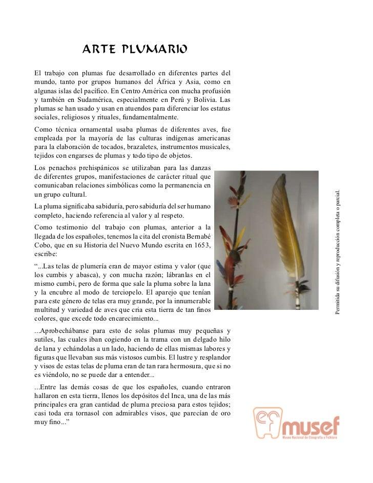ARTE PLUMARIOEl trabajo con plumas fue desarrollado en diferentes partes delmundo, tanto por grupos humanos del África y A...