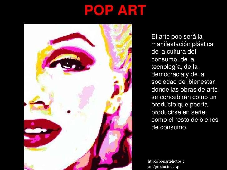 POP ART             El arte pop será la             manifestación plástica             de la cultura del             consu...