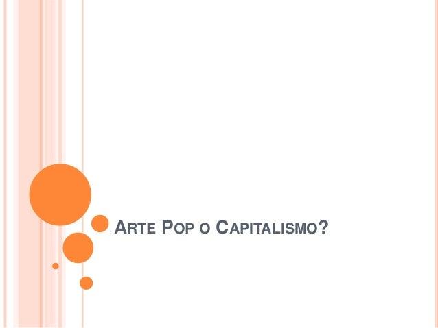 ARTE POP O CAPITALISMO?